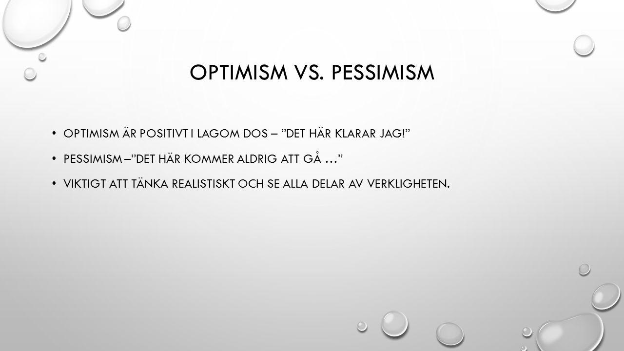 Optimism vs. pessimism Optimism är positivt i lagom dos – det här klarar jag! Pessimism – Det här kommer aldrig att gå …