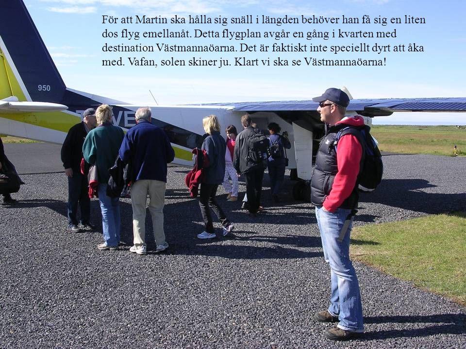 För att Martin ska hålla sig snäll i längden behöver han få sig en liten dos flyg emellanåt.