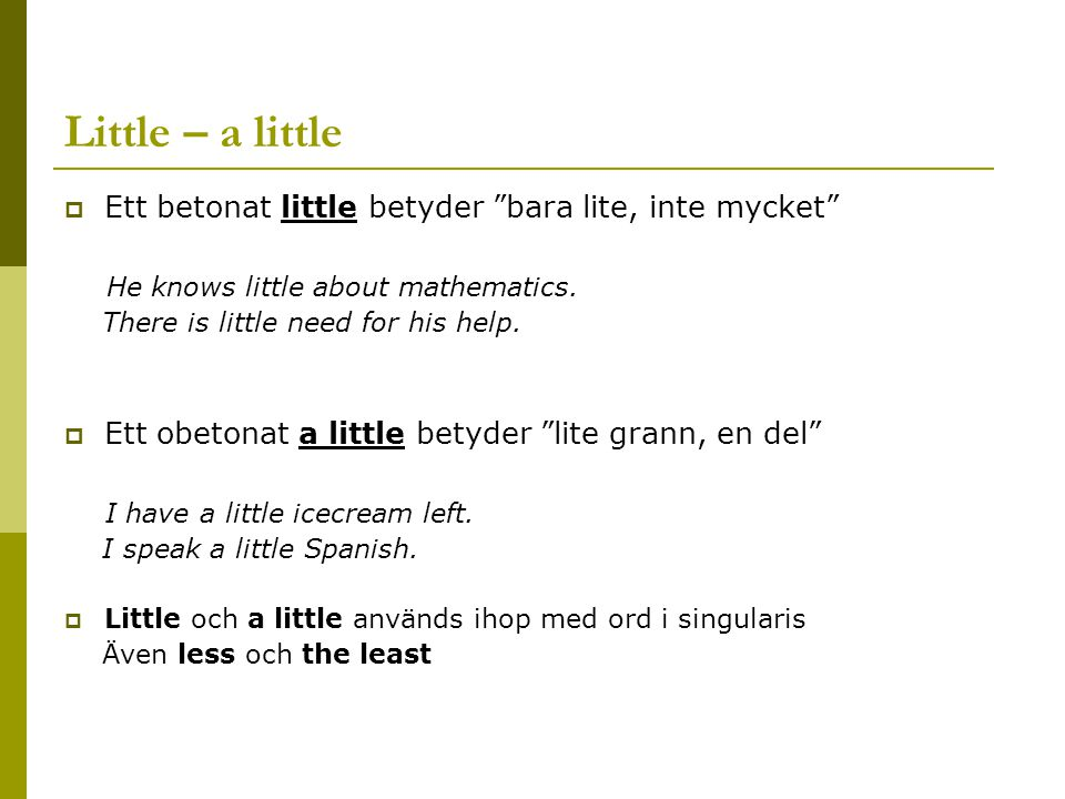 Little – a little Ett betonat little betyder bara lite, inte mycket