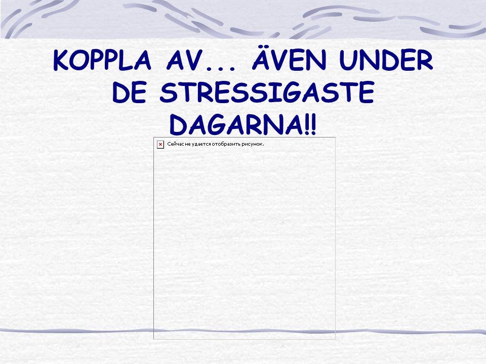 KOPPLA AV... ÄVEN UNDER DE STRESSIGASTE DAGARNA!!