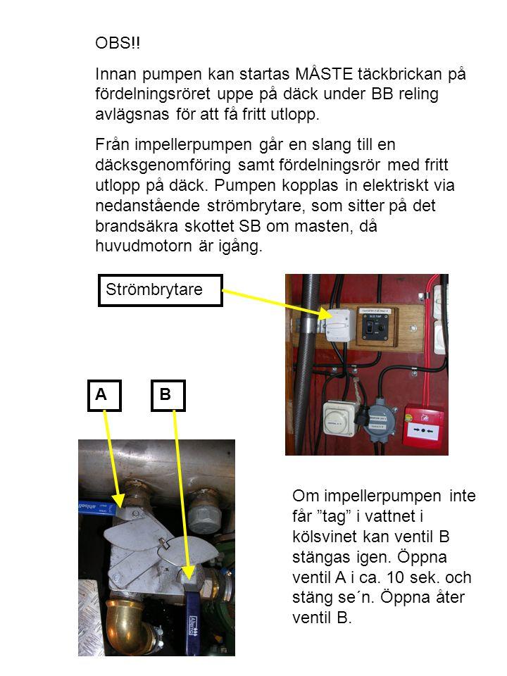 OBS!! Innan pumpen kan startas MÅSTE täckbrickan på fördelningsröret uppe på däck under BB reling avlägsnas för att få fritt utlopp.