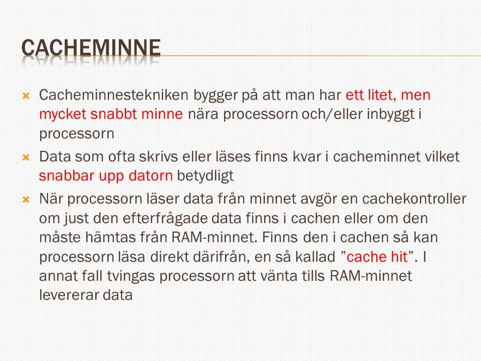 cacheminne Cacheminnestekniken bygger på att man har ett litet, men mycket snabbt minne nära processorn och/eller inbyggt i processorn.