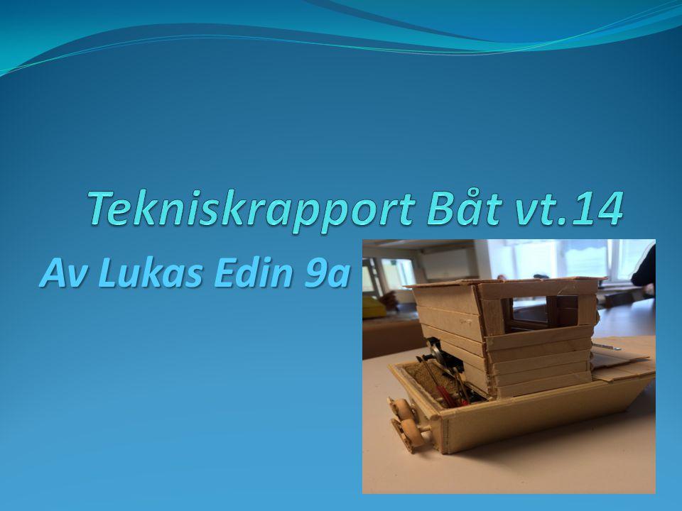 Tekniskrapport Båt vt.14 Av Lukas Edin 9a
