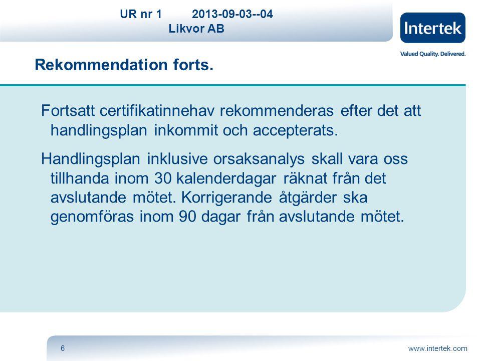 Rekommendation forts. Fortsatt certifikatinnehav rekommenderas efter det att handlingsplan inkommit och accepterats.