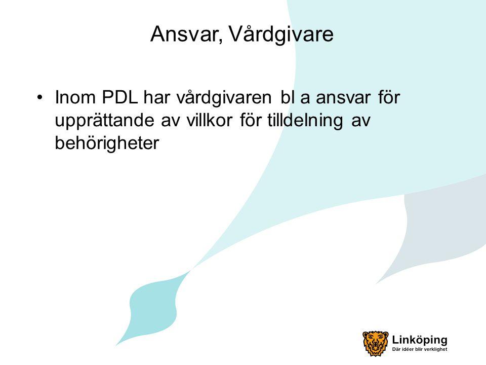 Ansvar, Vårdgivare Inom PDL har vårdgivaren bl a ansvar för upprättande av villkor för tilldelning av behörigheter.