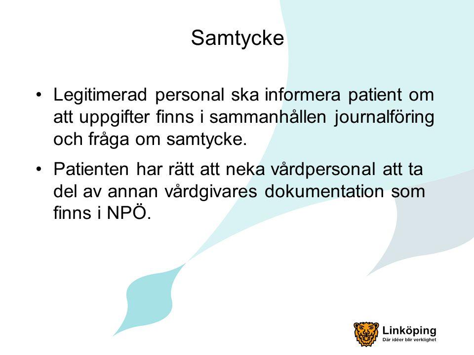 Samtycke Legitimerad personal ska informera patient om att uppgifter finns i sammanhållen journalföring och fråga om samtycke.