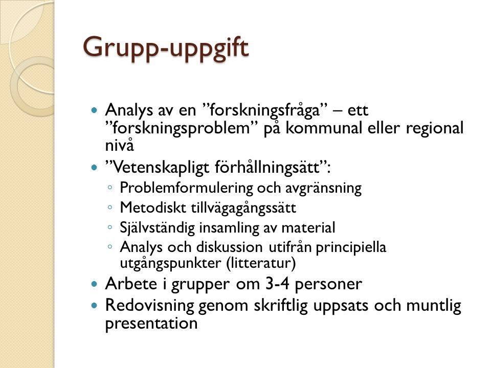 Grupp-uppgift Analys av en forskningsfråga – ett forskningsproblem på kommunal eller regional nivå.