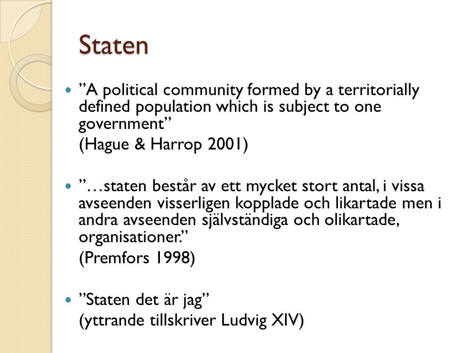 Staten A political community formed by a territorially defined population which is subject to one government
