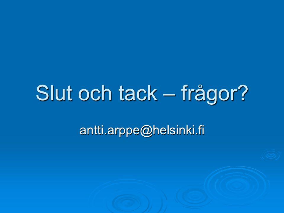 Slut och tack – frågor antti.arppe@helsinki.fi