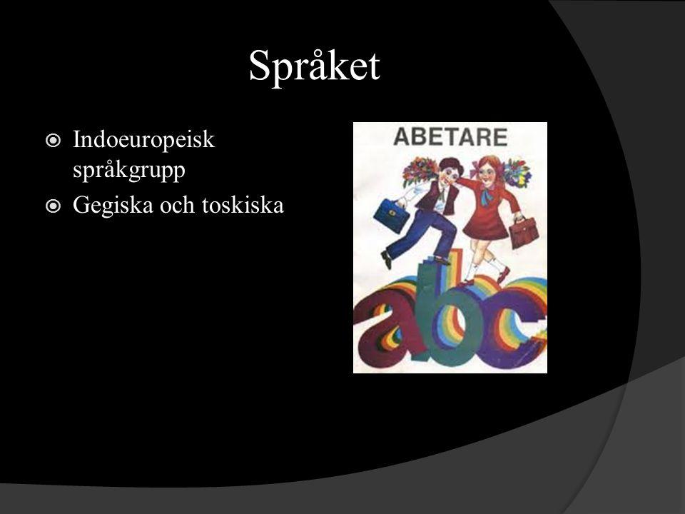 Språket Indoeuropeisk språkgrupp Gegiska och toskiska