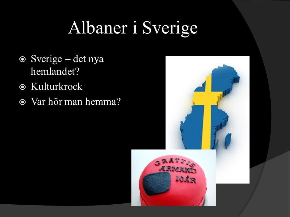 Albaner i Sverige Sverige – det nya hemlandet Kulturkrock