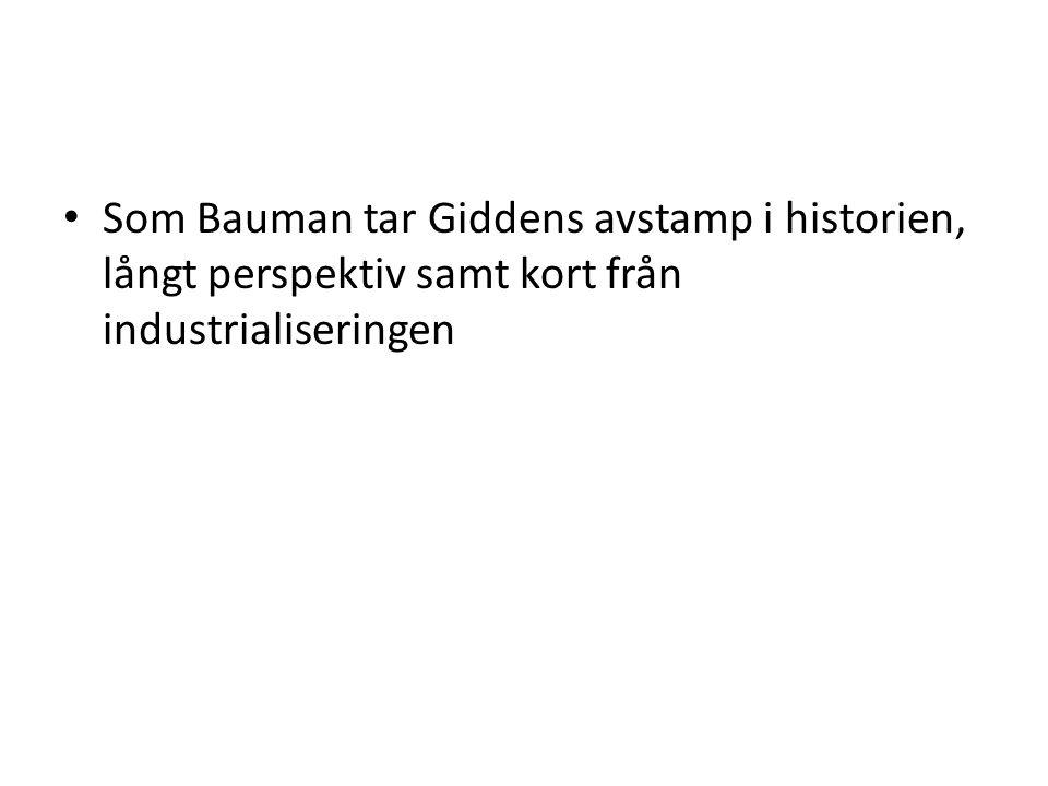 Som Bauman tar Giddens avstamp i historien, långt perspektiv samt kort från industrialiseringen