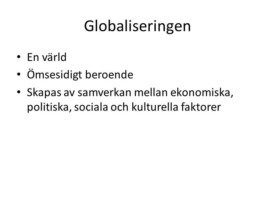 Globaliseringen En värld Ömsesidigt beroende