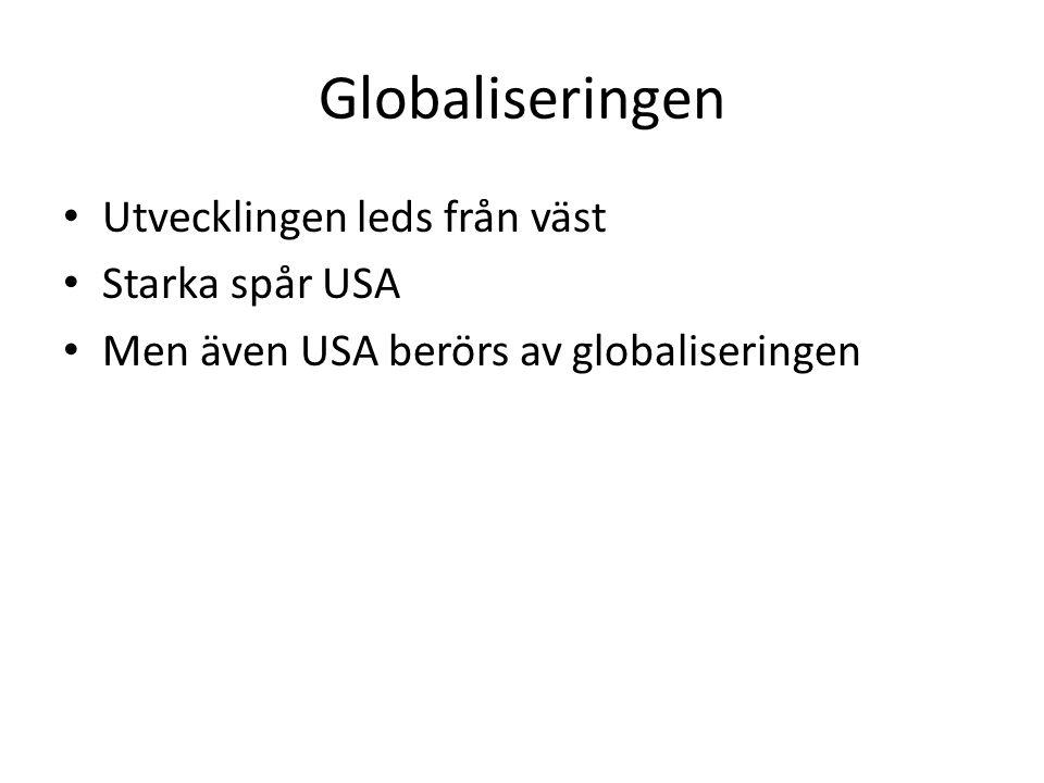 Globaliseringen Utvecklingen leds från väst Starka spår USA