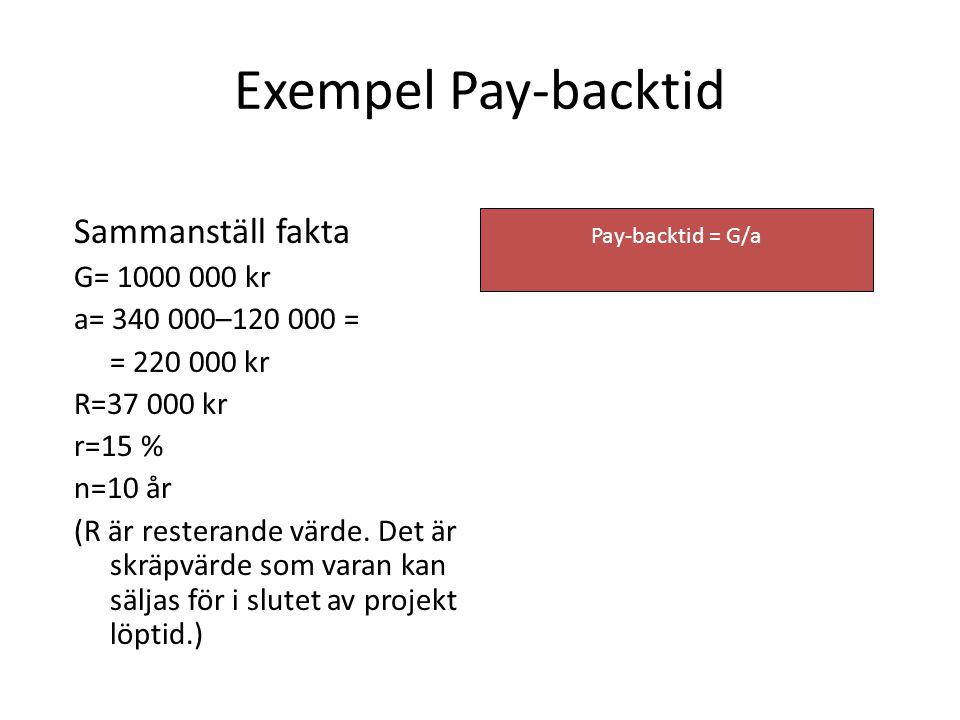 Exempel Pay-backtid Sammanställ fakta G= 1000 000 kr
