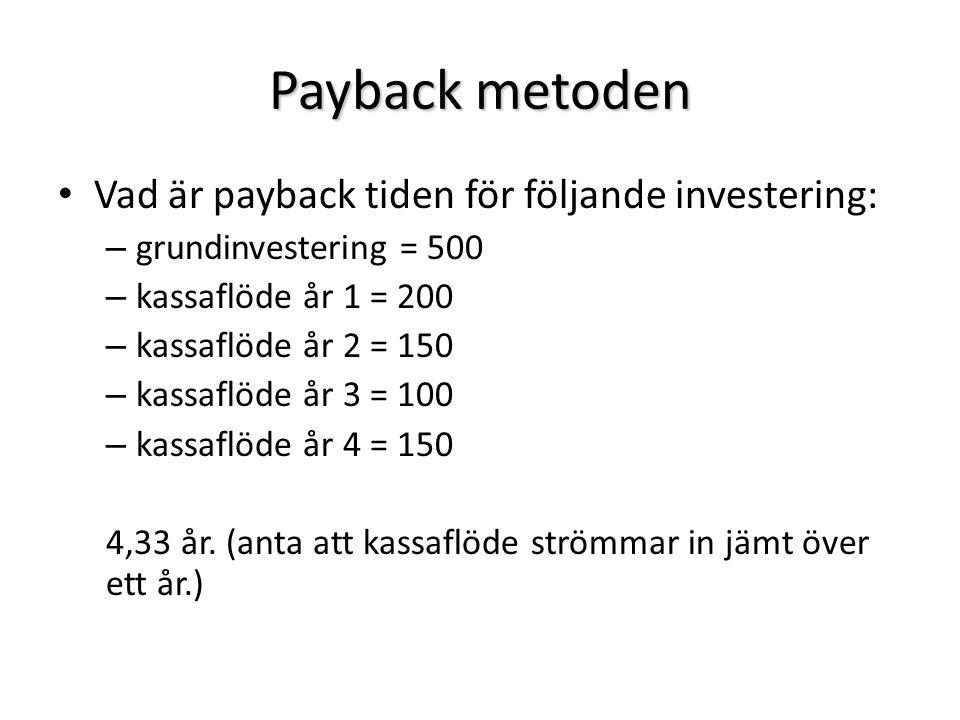 Payback metoden Vad är payback tiden för följande investering: