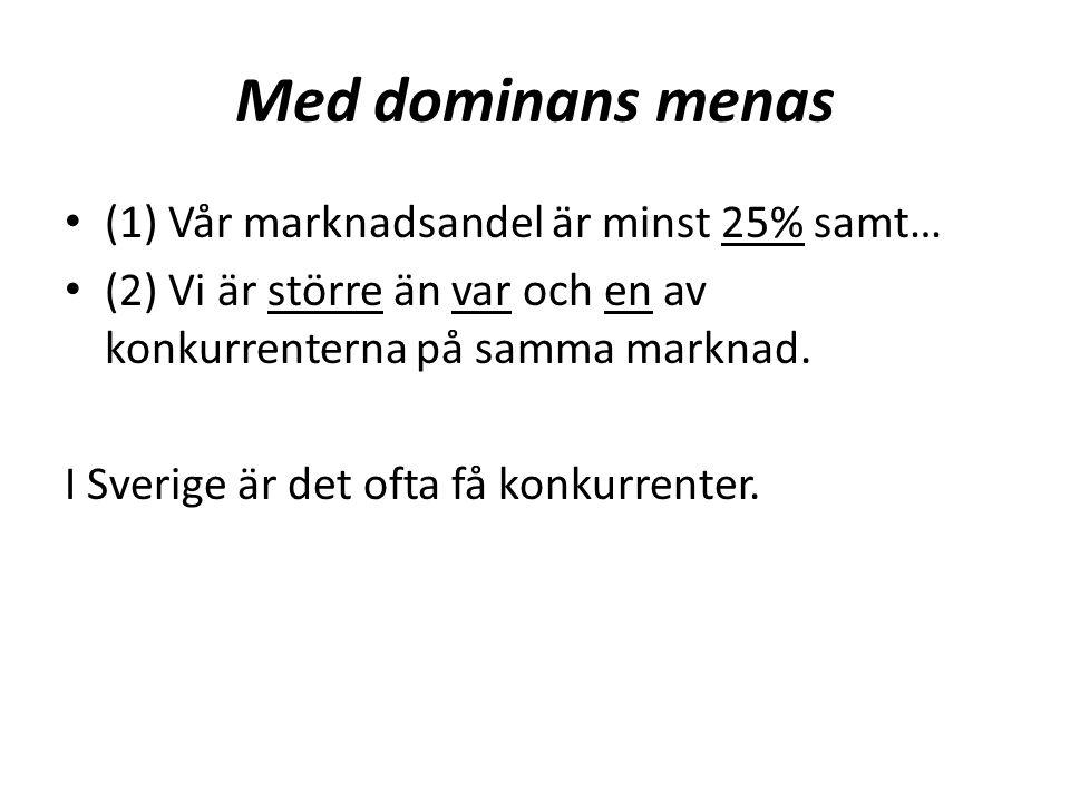 Med dominans menas (1) Vår marknadsandel är minst 25% samt…