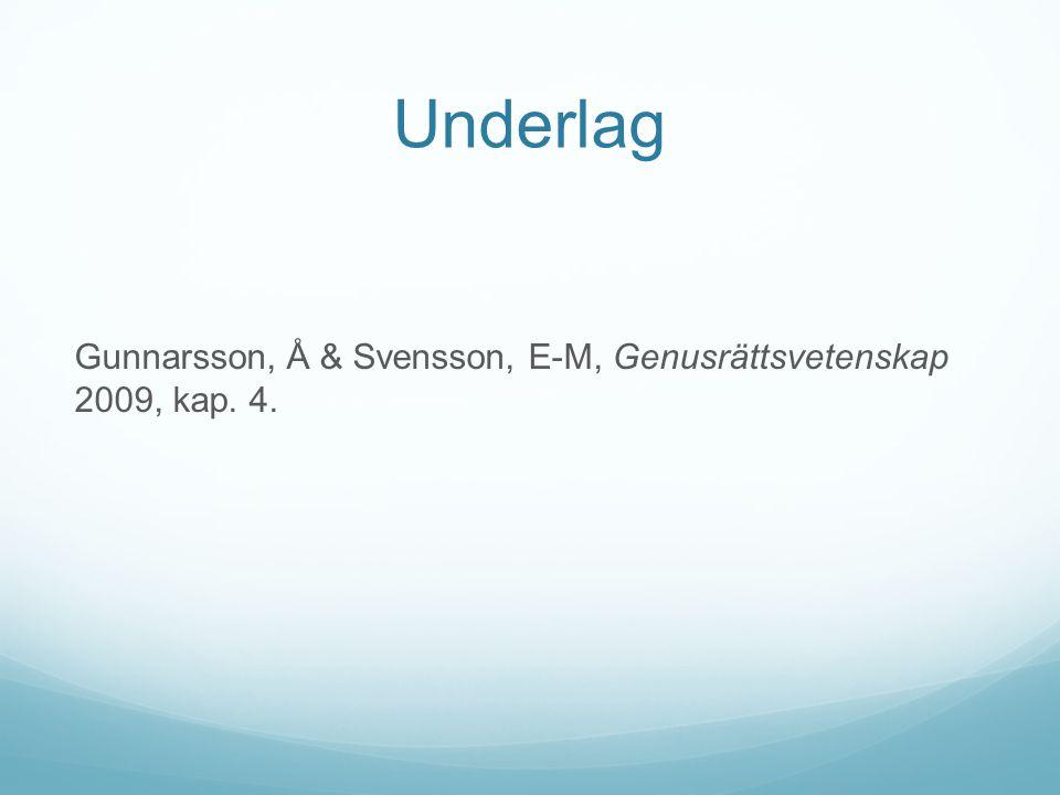 Underlag Gunnarsson, Å & Svensson, E-M, Genusrättsvetenskap 2009, kap. 4.