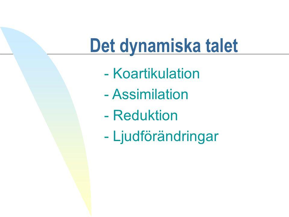 Det dynamiska talet - Koartikulation - Assimilation - Reduktion