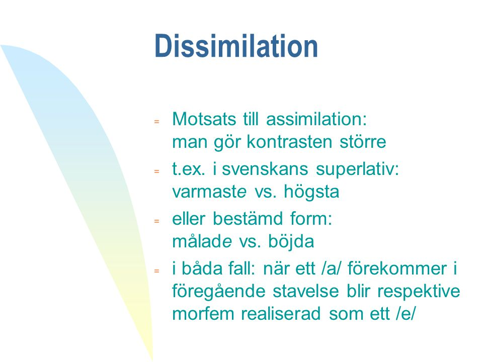 Dissimilation Motsats till assimilation: man gör kontrasten större