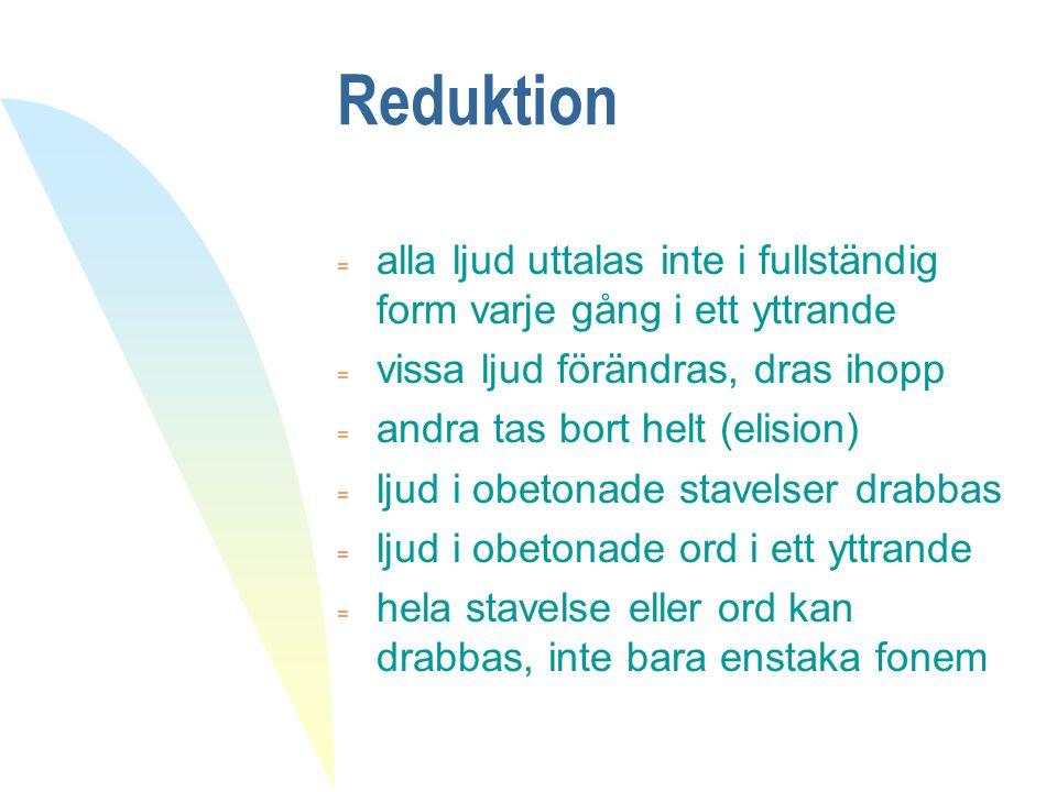 Reduktion alla ljud uttalas inte i fullständig form varje gång i ett yttrande. vissa ljud förändras, dras ihopp.