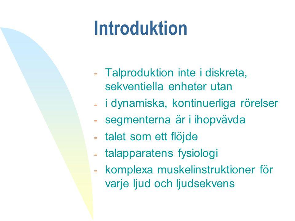 Introduktion Talproduktion inte i diskreta, sekventiella enheter utan