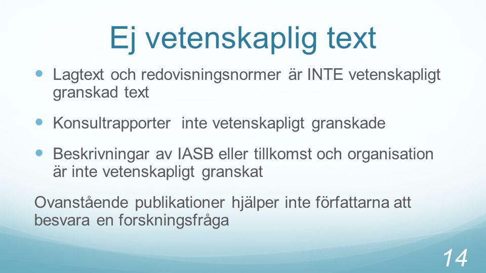 Ej vetenskaplig text Lagtext och redovisningsnormer är INTE vetenskapligt granskad text. Konsultrapporter inte vetenskapligt granskade.