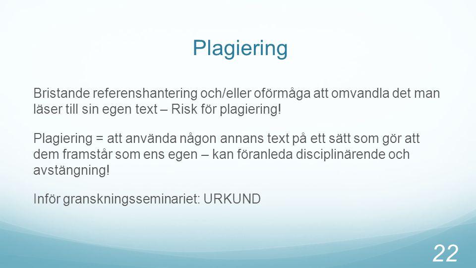 Plagiering Bristande referenshantering och/eller oförmåga att omvandla det man läser till sin egen text – Risk för plagiering!