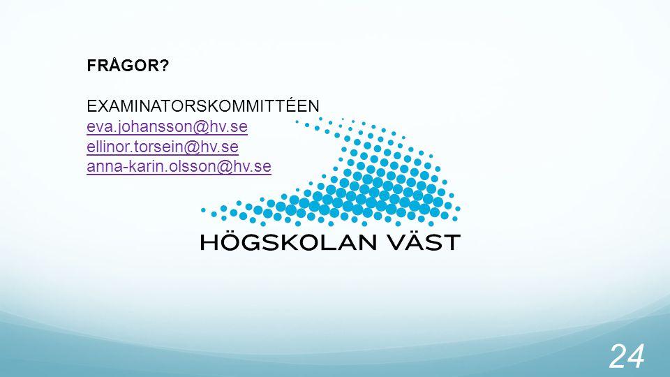 FRÅGOR EXAMINATORSKOMMITTÉEN eva.johansson@hv.se ellinor.torsein@hv.se anna-karin.olsson@hv.se