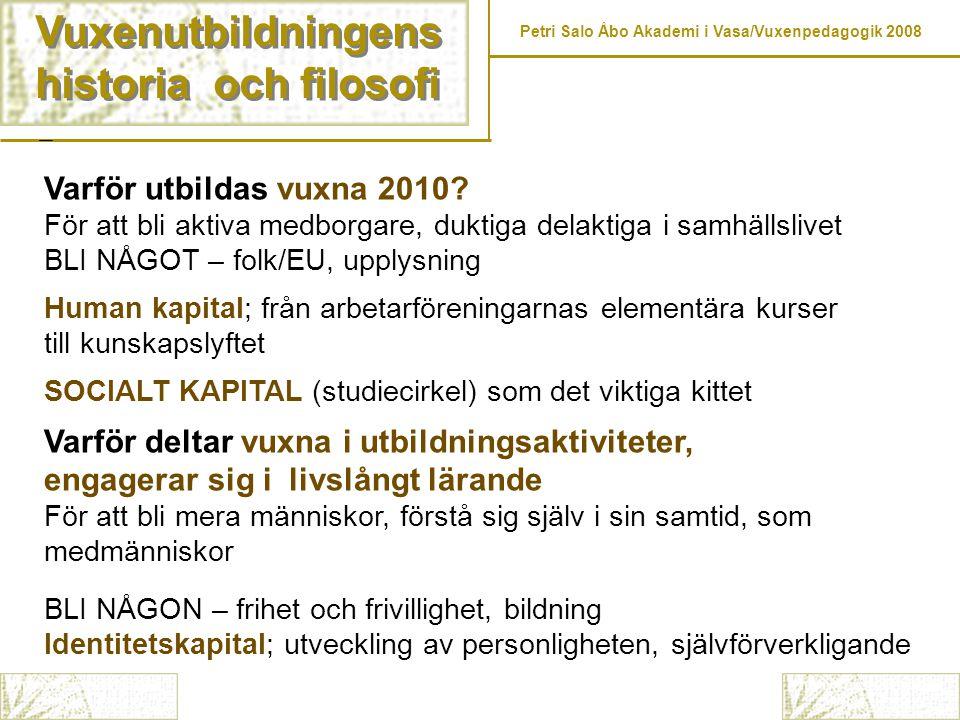 Vuxenutbildningens historia och filosofi Varför utbildas vuxna 2010