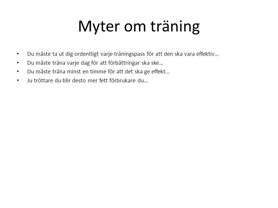 Myter om träning Du måste ta ut dig ordentligt varje träningspass för att den ska vara effektiv…