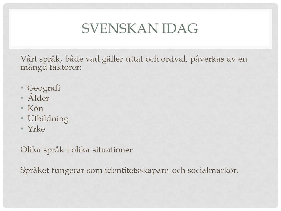 Svenskan Idag Vårt språk, både vad gäller uttal och ordval, påverkas av en mängd faktorer: Geografi.