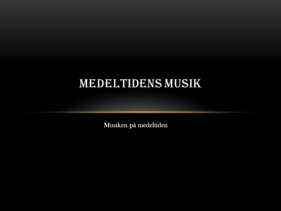 MEDELTIDENS MUSIK Musiken på medeltiden