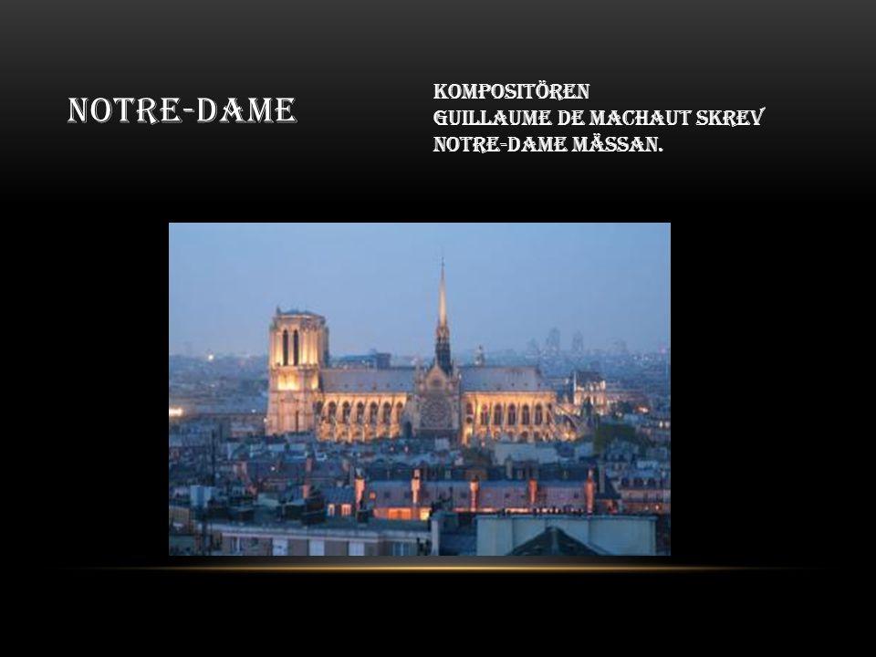 Notre-Dame Kompositören Guillaume de Machaut skrev Notre-Dame mässan.