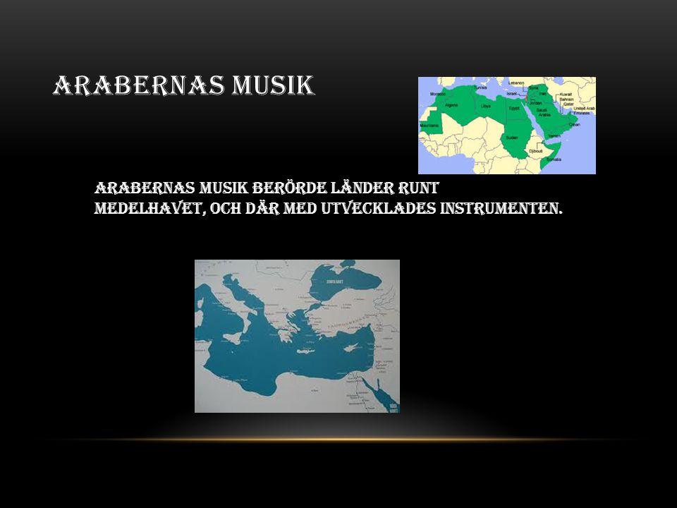 Arabernas musik Arabernas musik berörde länder runt