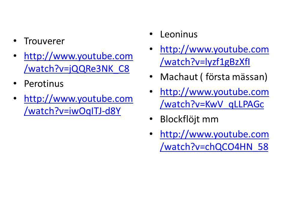 Leoninus http://www.youtube.com/watch v=lyzf1gBzXfI. Machaut ( första mässan) http://www.youtube.com/watch v=KwV_qLLPAGc.