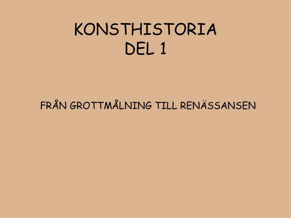 KONSTHISTORIA DEL 1 FRÅN GROTTMÅLNING TILL RENÄSSANSEN
