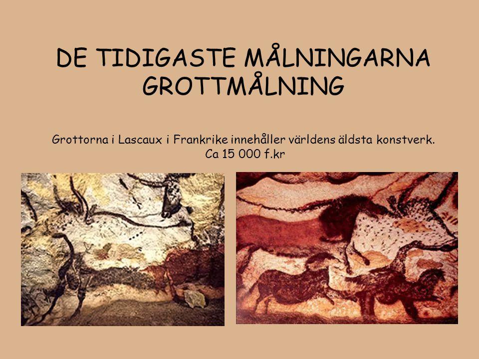 DE TIDIGASTE MÅLNINGARNA GROTTMÅLNING Grottorna i Lascaux i Frankrike innehåller världens äldsta konstverk.