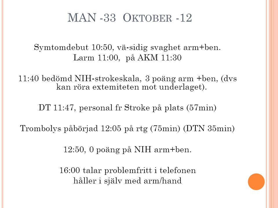 MAN -33 Oktober -12 Symtomdebut 10:50, vä-sidig svaghet arm+ben.