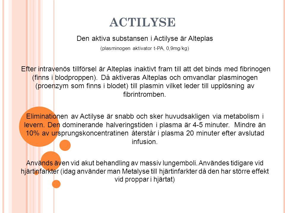 ACTILYSE Den aktiva substansen i Actilyse är Alteplas