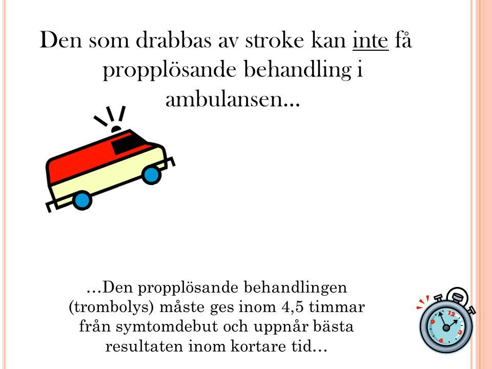 Den som drabbas av stroke kan inte få propplösande behandling i ambulansen…