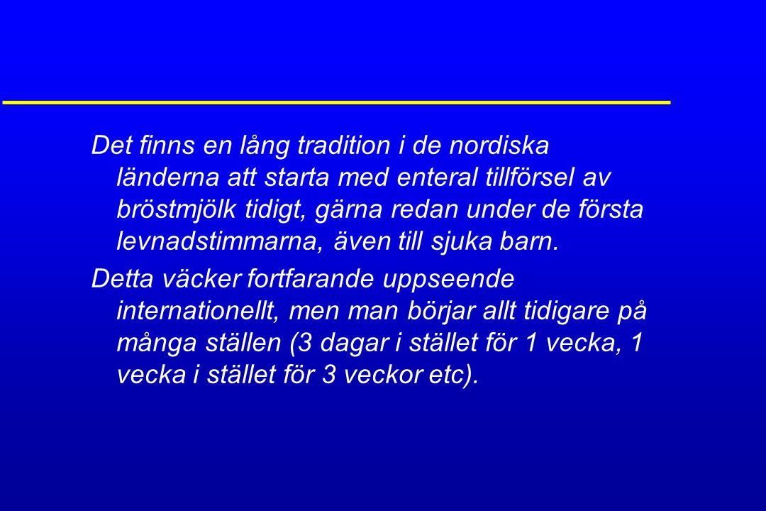 Det finns en lång tradition i de nordiska länderna att starta med enteral tillförsel av bröstmjölk tidigt, gärna redan under de första levnadstimmarna, även till sjuka barn.