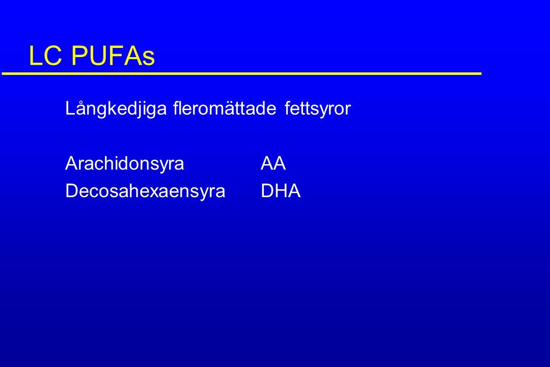 LC PUFAs Långkedjiga fleromättade fettsyror Arachidonsyra AA