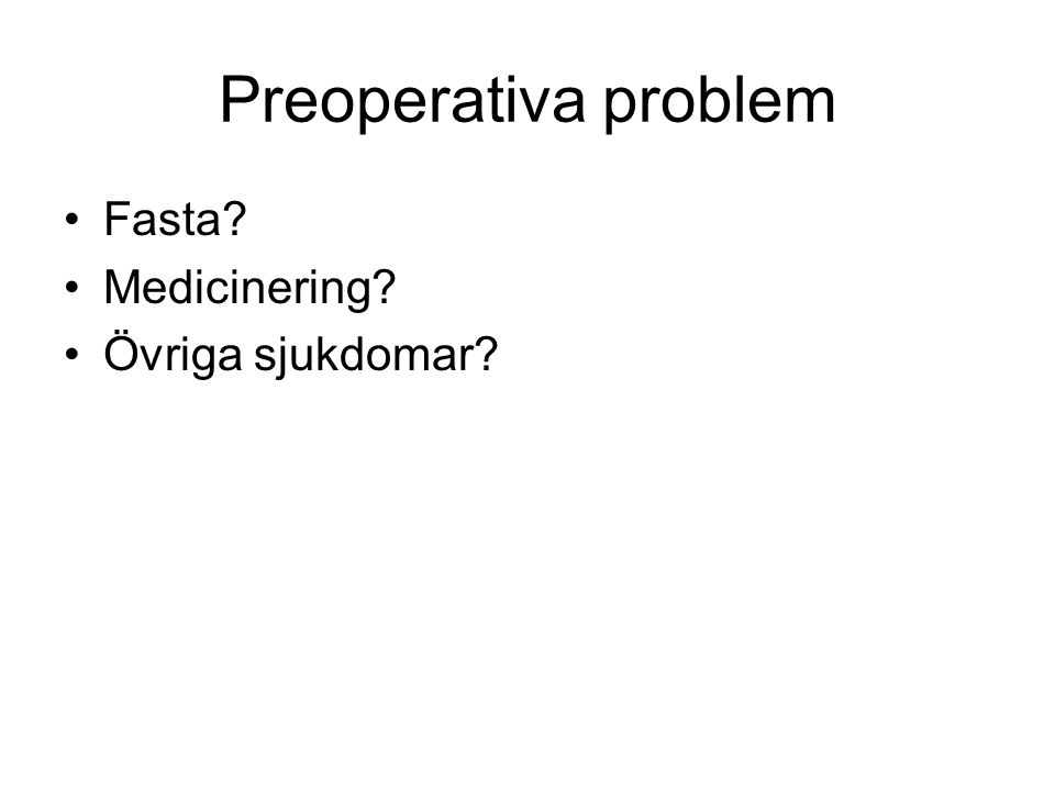 Preoperativa problem Fasta Medicinering Övriga sjukdomar