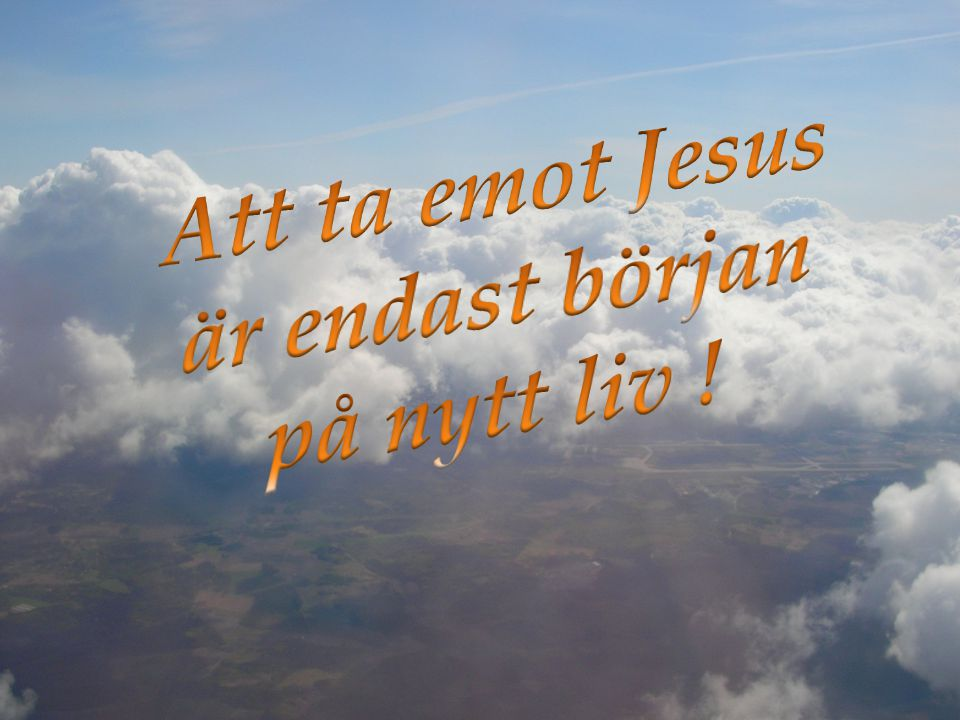 Att ta emot Jesus är endast början på nytt liv !