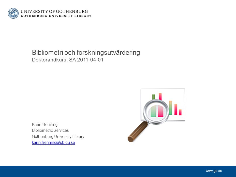 Bibliometri och forskningsutvärdering Doktorandkurs, SA 2011-04-01