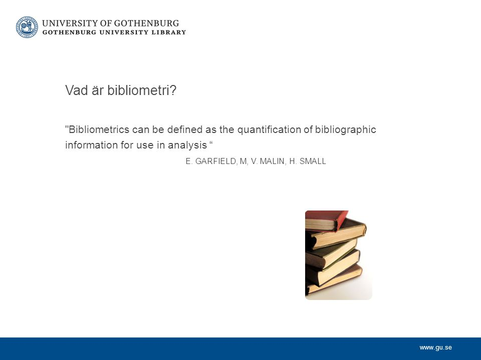 Vad är bibliometri Bibliometrics can be defined as the quantification of bibliographic. information for use in analysis