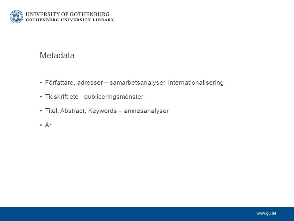 Metadata Författare, adresser – samarbetsanalyser, internationalisering. Tidskrift etc - publiceringsmönster.
