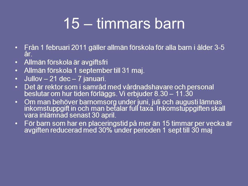 15 – timmars barn Från 1 februari 2011 gäller allmän förskola för alla barn i ålder 3-5 år. Allmän förskola är avgiftsfri.