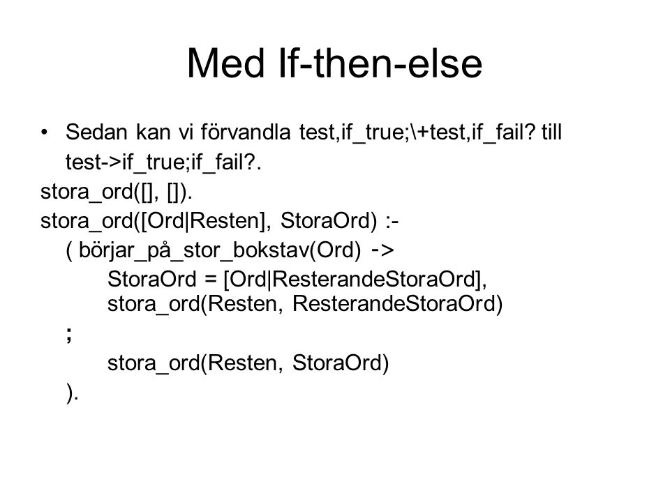 Med If-then-else Sedan kan vi förvandla test,if_true;\+test,if_fail till. test->if_true;if_fail .
